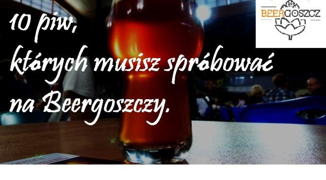10 piw, których musisz spróbować na Beergoszczy.