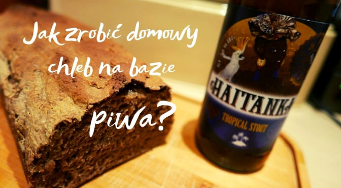 Jak zrobić domowy chleb na bazie piwa?