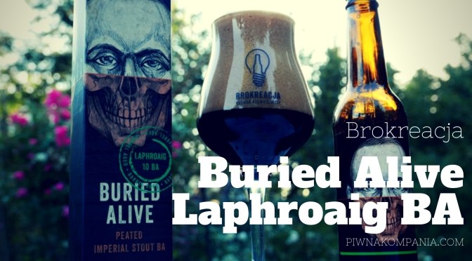 Buried Alive [RIS Laphroaig Barrel Aged] – Brokreacja