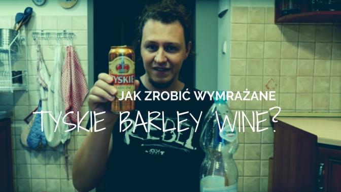 Jak zrobić wymrożone Tyskie Barley Wine?