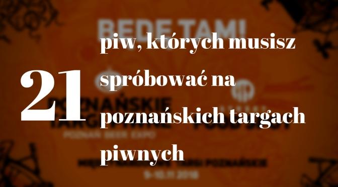 21 piw, których musisz spróbować na poznańskich targach piwnych