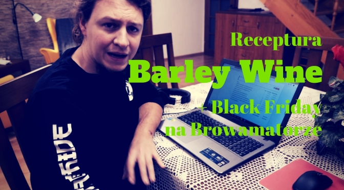 Receptura na Barley Wine + Black Friday na Browamatorze