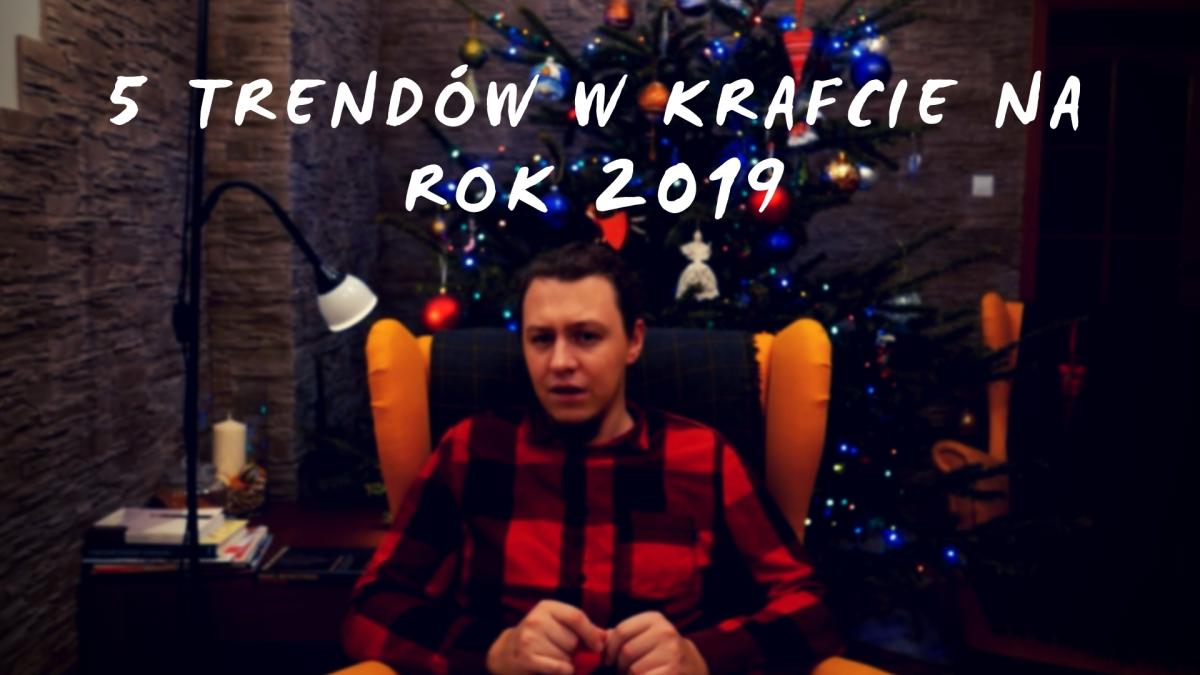 Prognozy na rok 2019 w polskim krafcie - 5 trendów.