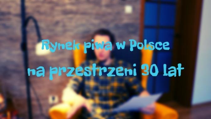 Rynek piwa w Polsce na przestrzeni 30 lat