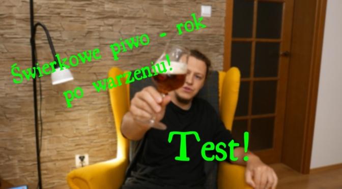 Świerkowe piwo – rok po warzeniu. Test!