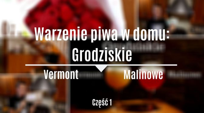 Warzenie piwa w domu: Grodziskie Vermont i Malinowe