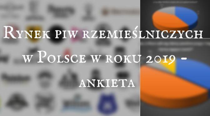Rynek piw rzemieślniczych w Polsce w roku 2019 – Ankieta