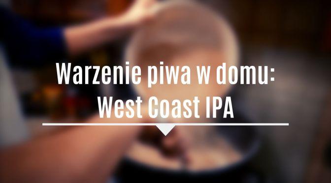 Warzenie Piwa w Domu – West Coast IPA