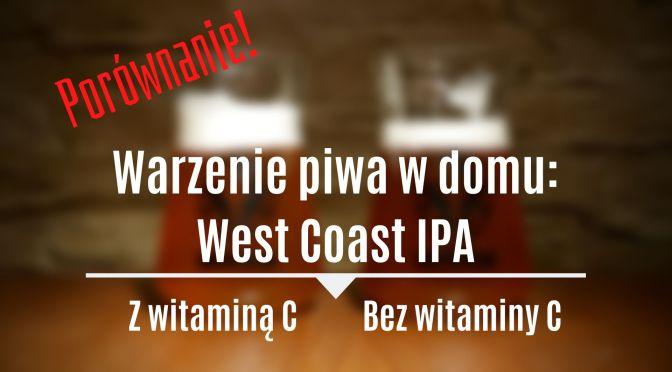 Warzenie Piwa w domu – West Coast Ipa – Czy dodatek wiatminy C ratuje piwo?