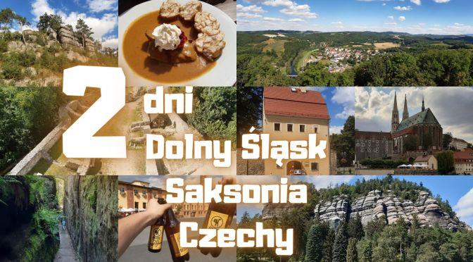 Dolny Śląsk, Saksonia, Czechy w 2 dni.