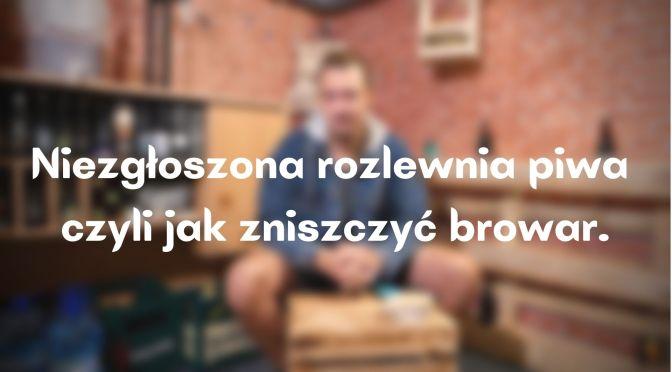 Niezgłoszona rozlewnia Piwa czyli jak w Polsce niszczy się browary.