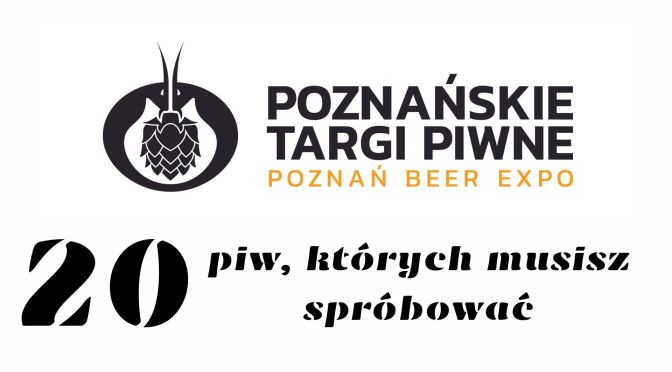 20 piw, których musisz spróbować na poznańskich targach piwa 2021