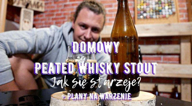 Domowy Peated Whisky Stout – Jak się starzeje? Plus plany na warzenie